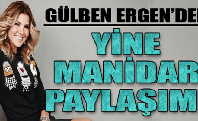 Gülben Ergen'den Manidar Paylaşım!