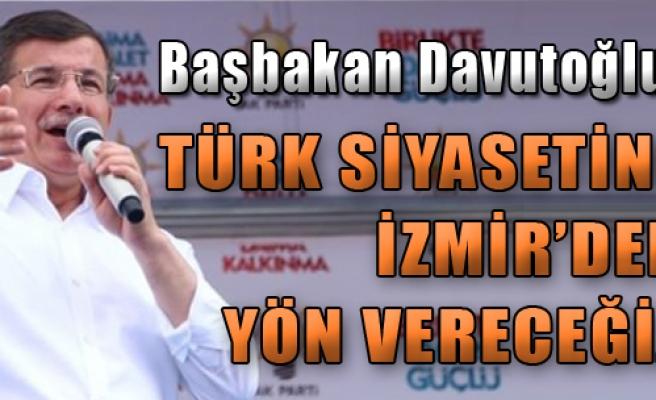 'Türk Siyasetine İzmir'den Yön Vereceğiz'