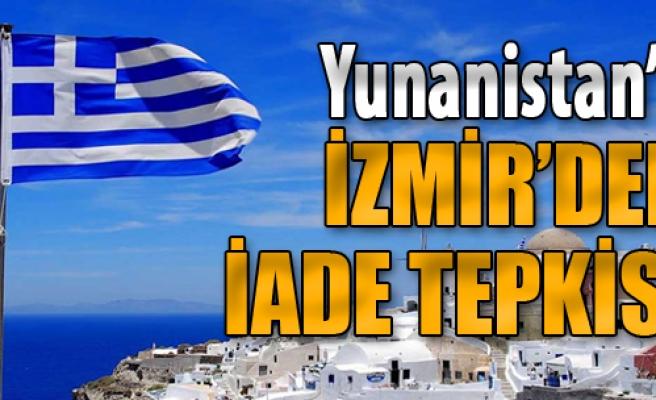 Yunanistan'a İzmir'den İade Tepkisi