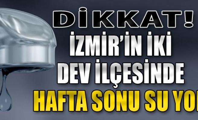 İzmir'de Hafta Sonu Su Kesintisi
