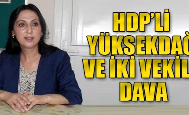 HDP'li Yüksekdağ ve İki Vekile Dava