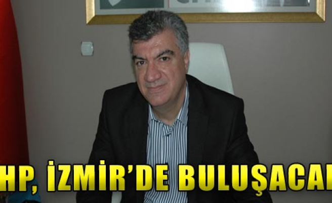 Meclis Üyeleri İzmir'de Toplanacak!