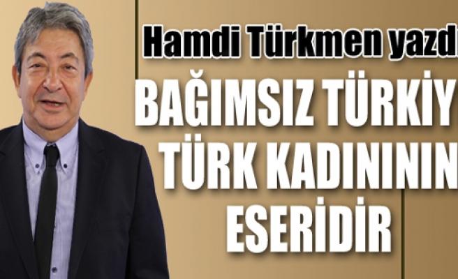 Bağımsız Türkiye, Türk Kadınının eseridir
