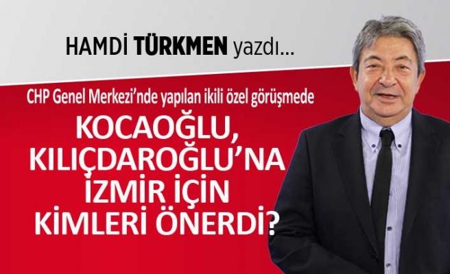"""""""Kocaoğlu, Kılıçdaroğlu'na İzmir için kimleri önerdi?"""""""