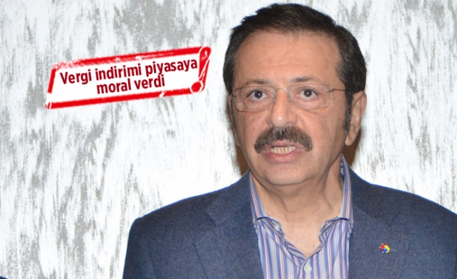Hisarcıklıoğlu: Vergi ve ÖTV indirimi, piyasalarımıza moral verdi