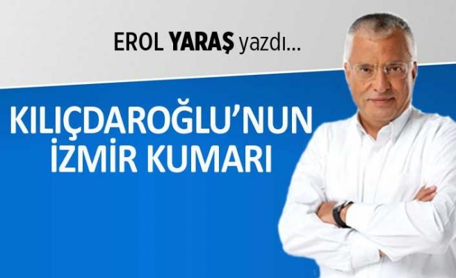 """""""Kılıçdaroğlu'nun İzmir kumarı"""""""
