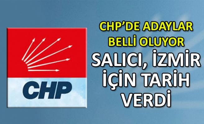 CHP'de adaylar belli oluyor: Salıcı İzmir için tarih verdi!