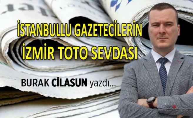 """""""İstanbullu gazetecilerin İzmir Toto sevdası"""""""