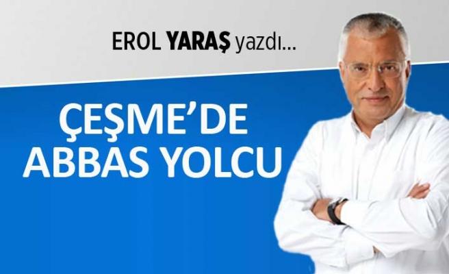 """""""Çeşme'de Abbas yolcu"""""""