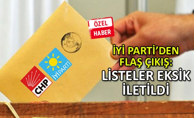 İYİ Parti'den flaş çıkış: Listeler eksik iletildi