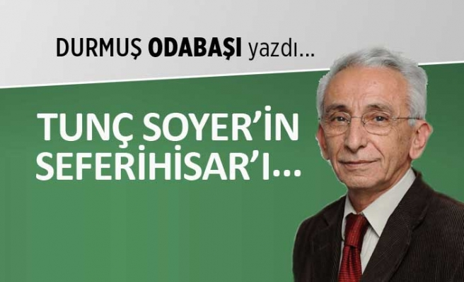 """""""Tunç Soyer'in Seferihisar'ı..."""""""