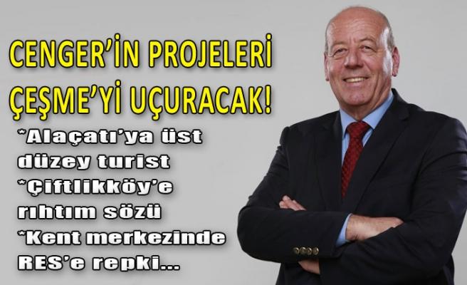 Cenger'in projeleri Çeşme'yi uçuracak!