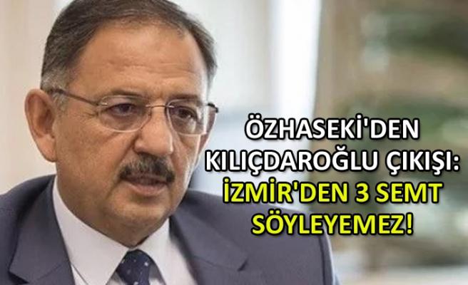 Özhaseki'den Kılıçdaroğlu çıkışı: İzmir'den 3 semt söyleyemez!