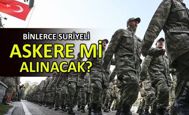 Binlerce Suriyeli askere mi alınacak?