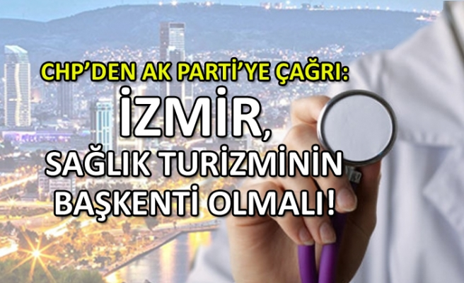 CHP'den AK Parti'ye çağrı: İzmir, sağlığın başkenti olmalı