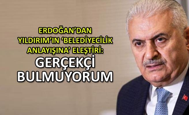 Erdoğan'dan Yıldırım'ın 'belediyecilik anlayışına' eleştiri