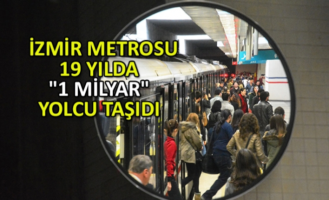 """İzmir Metrosu 19 yılda """"1 milyar"""" yolcu taşıdı"""