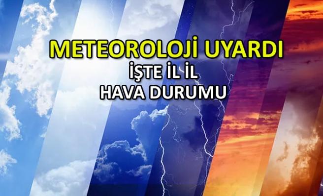 Meteoroloji uyardı: İşte İl il hava durumu