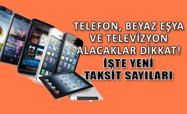 Telefon, televizyon ve beyaz eşyada artık kaç taksit yapılacak?