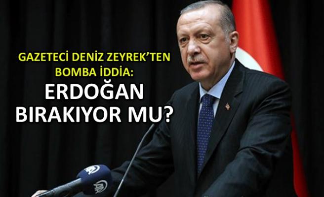 Deniz Zeyrek'ten bomba iddia! Erdoğan bırakıyor mu?