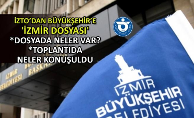 İZTO'dan Büyükşehir'e 'İzmir Dosyası'