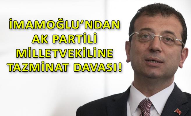 İmamoğlu'ndan AK Partili vekile tazminat davası! İşte sebebi...