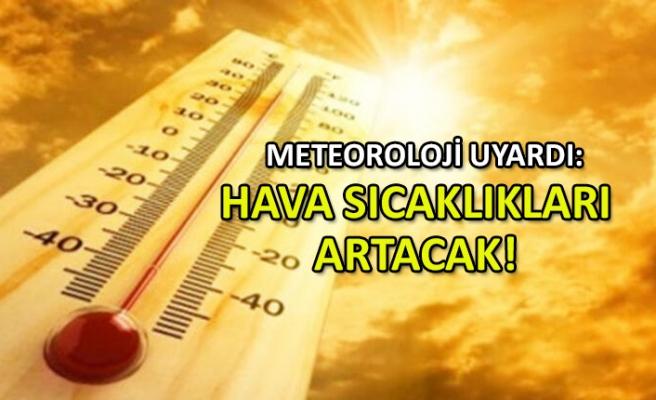 Meteoroloji uyardı: Hava sıcaklıkları artacak!
