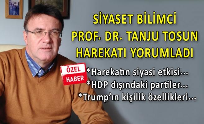 Prof. Dr. Tosun'dan, harekata ilişkin dikkat çekici yorumlar