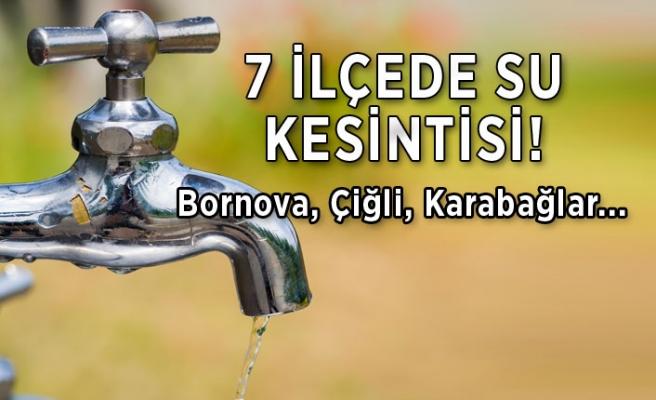 İzmirliler dikkat! 7 ilçede su kesintisi... Bornova, Karabağlar, Çiğli...