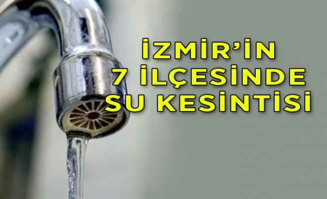 İzmirliler dikkat! Bugün 7 ilçede su kesintisi var!