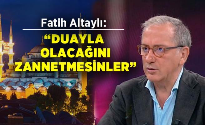 Fatih Altaylı, camilerde dua okunmasını yazdı