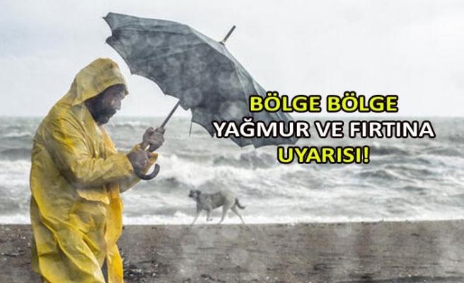 Bölge bölge yağmur ve fırtına uyarısı!