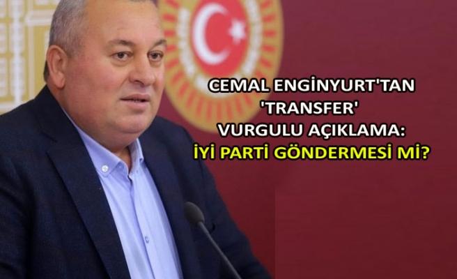 Cemal Enginyurt'tan 'transfer' vurgulu açıklama: İYİ Parti göndermesi mi?