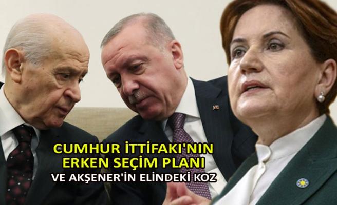 Cumhur İttifakı'nın erken seçim planı ve Akşener'in elindeki koz