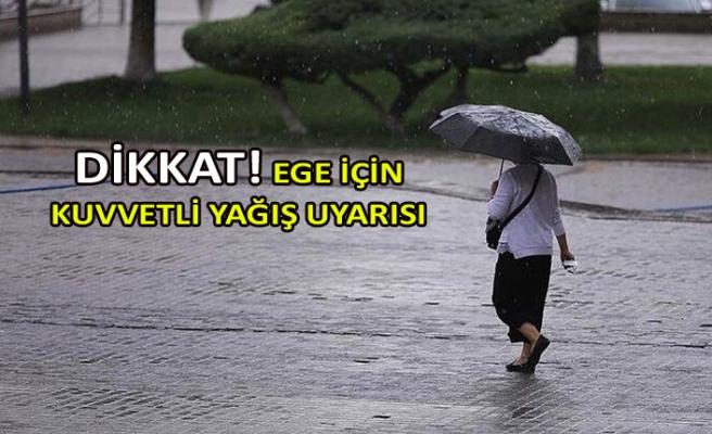 Ege için kuvvetli yağış uyarısı