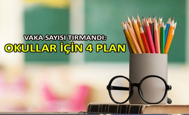 Vaka sayısı tırmandı: Okullar için 4 plan