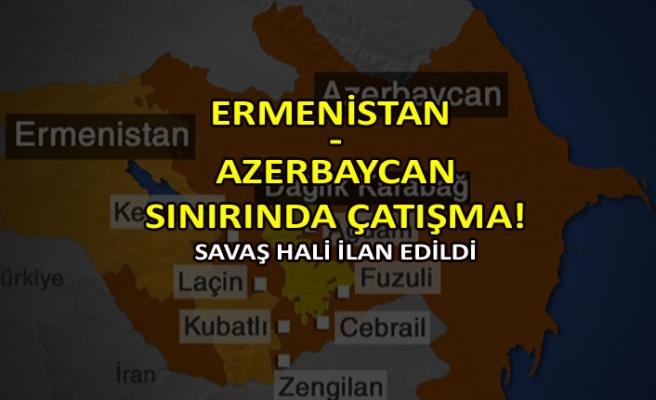 Ermenistan - Azerbaycansınırında çatışma!