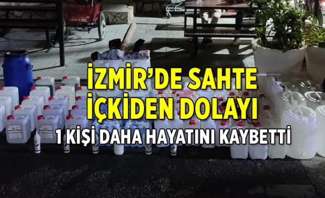 İzmir'de sahte içkiden bir kişi daha hayatını kaybetti