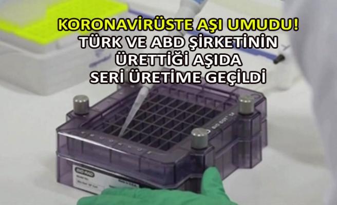 Koronavirüste aşı umudu! Türk ve ABD şirketinin ürettiği aşıda seri üretime geçildi