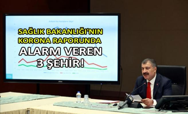 Sağlık Bakanlığı'nın korona raporunda alarm veren 3 şehir!