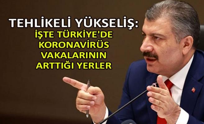 Tehlikeli yükseliş: İşte Türkiye'de koronavirüs vakalarının arttığı yerler