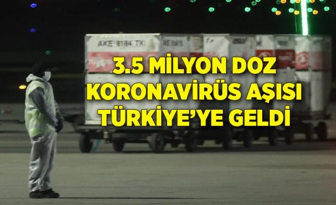 Aşıların ikinci sevkiyatında 3.5 milyon doz Türkiye'ye geldi