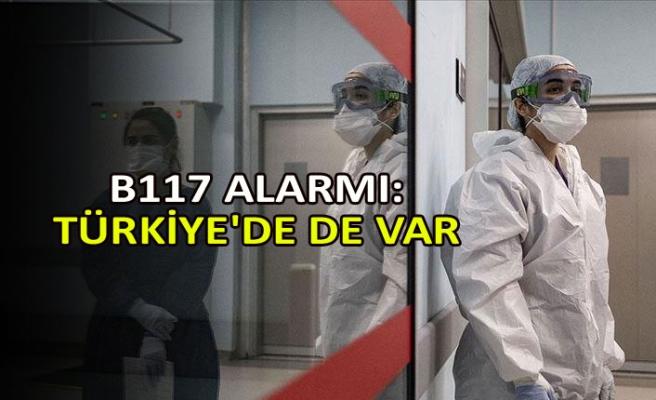 B117 alarmı: Türkiye'de de var
