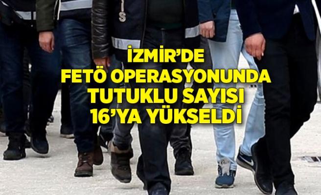 İzmir'de FETÖ operasyonunda tutuklu sayısı 16'ya yükseldi