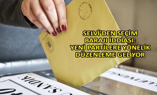 Selvi'den seçim barajı iddiası: Yeni partilere yönelik düzenleme geliyor