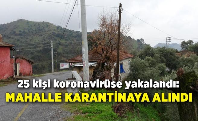 25 kişi koronavirüse yakalandı: Mahalle karantinaya alındı
