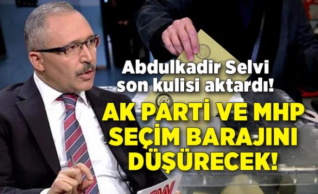 Abdulkadir Selvi son kulisi aktardı! AK Parti ve MHP seçim barajını düşürecek!
