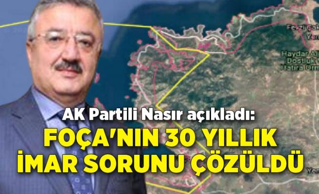 AK Partili Nasır açıkladı: Foça'nın 30 yıllık imar sorunu çözüldü