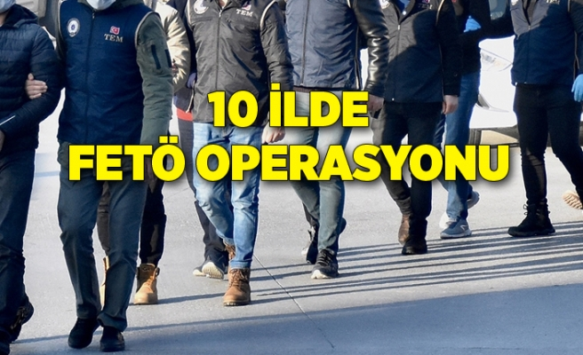 Ankara merkezli 10 ilde FETÖ operasyonu: 16 gözaltı