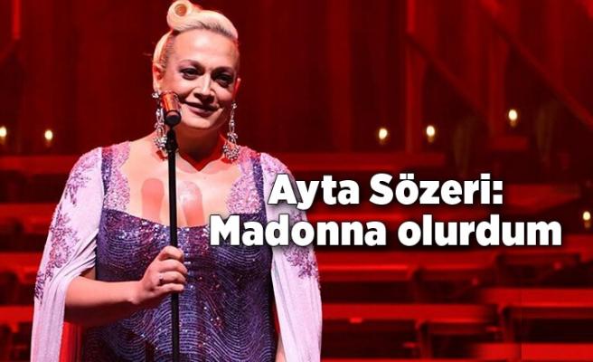 Ayta Sözeri: Madonna olurdum
